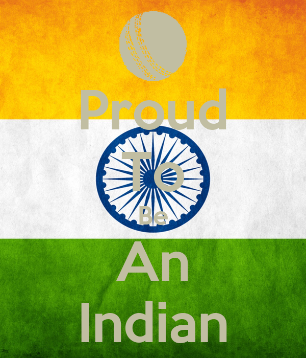 essay on why you are proud to be an indian Every culture gives most importance to their  if you are the original writer of this essay and no longer wish to have the essay published on the uk essays.