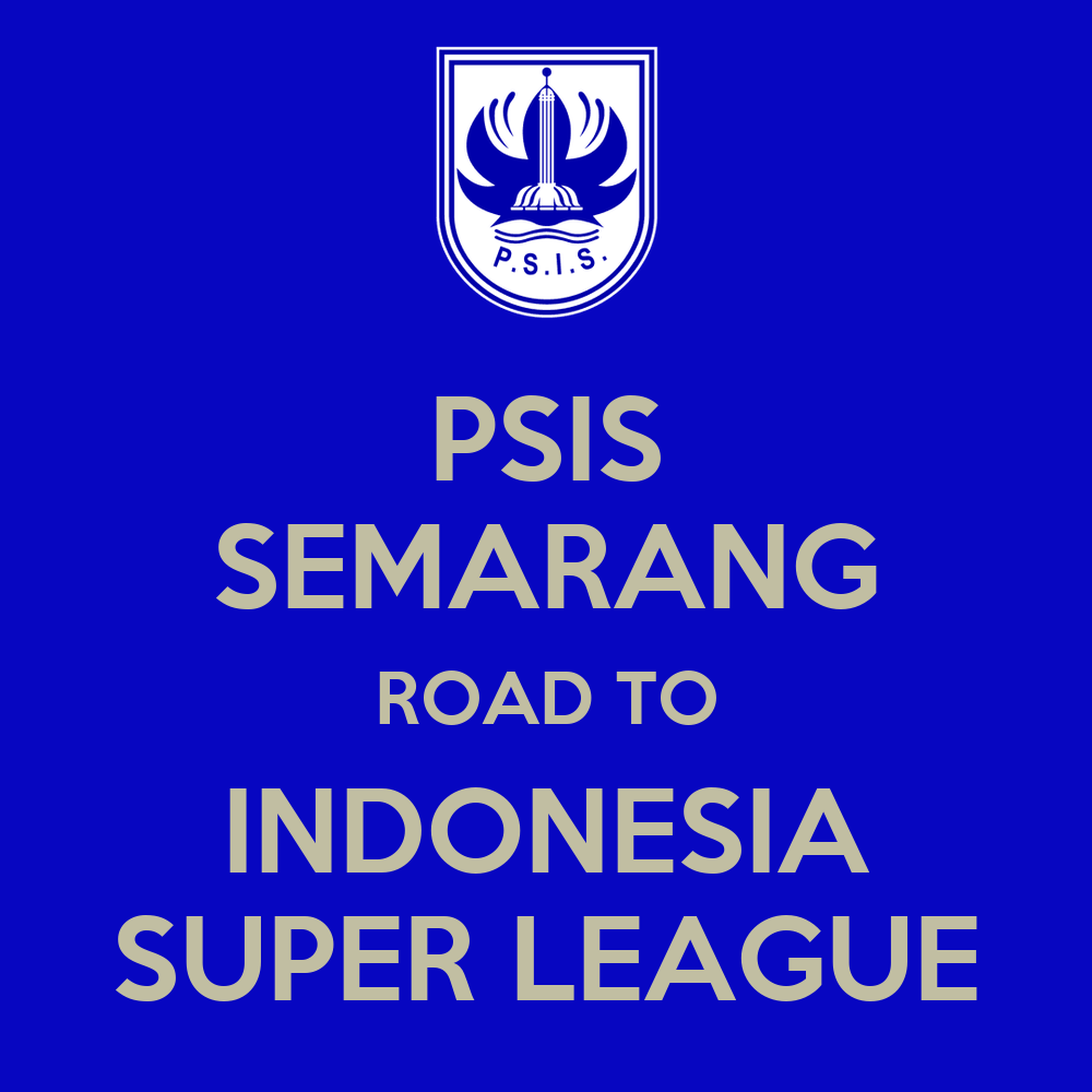 PSIS SEMARANG ROAD TO INDONESIA SUPER LEAGUE Poster ...