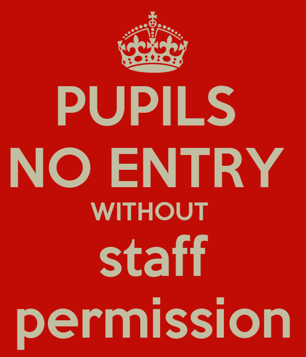 PUPILS NO ENTRY WITHOUT staff permission Poster | CHLOE ...