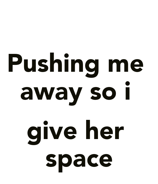 giving her space