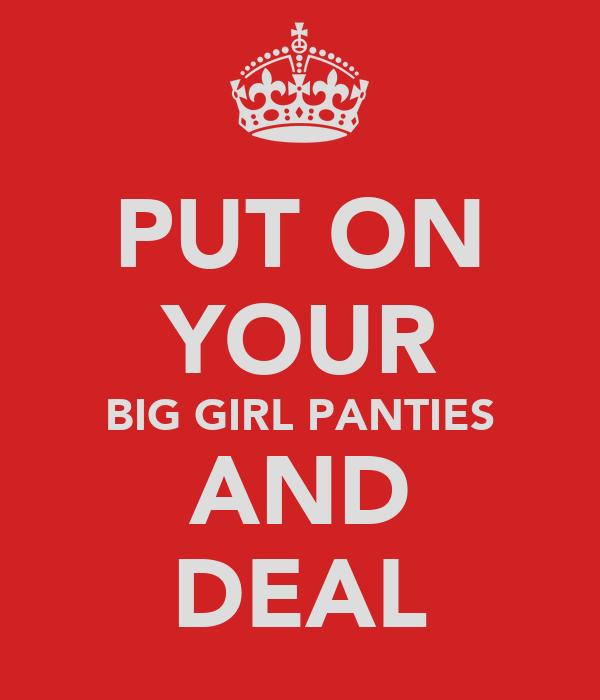 Big Girl Panties Quotes: PUT ON YOUR BIG GIRL PANTIES AND DEAL Poster