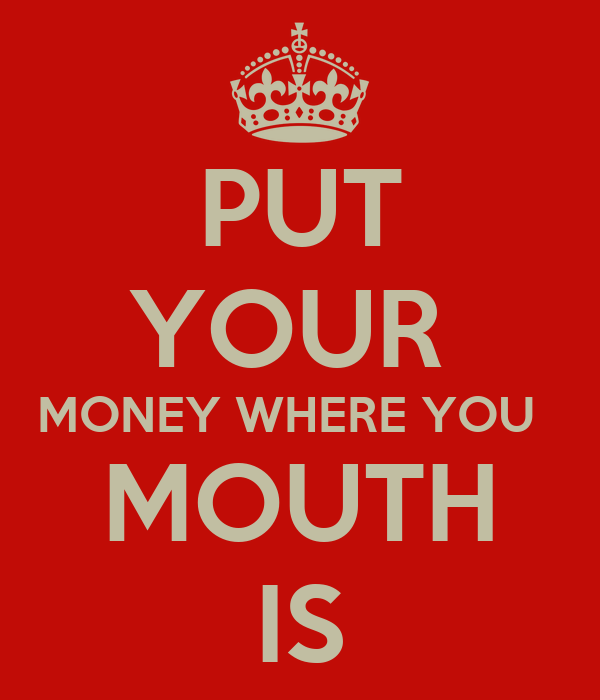 Put Your Money Where You Mouth Is 75