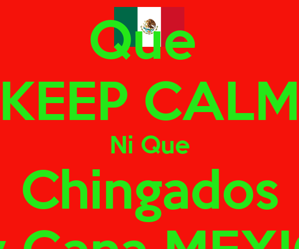 Que Chingados Que Keep Calm ni Que Chingados