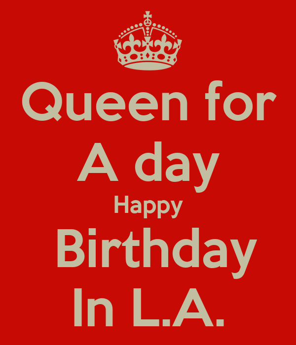 Queen For A Day Happy Birthday In LA