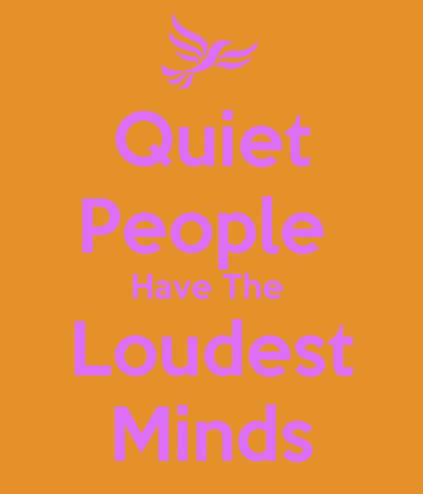 Quiet People Have The Loudest MindsQuiet People Have The Loudest Minds