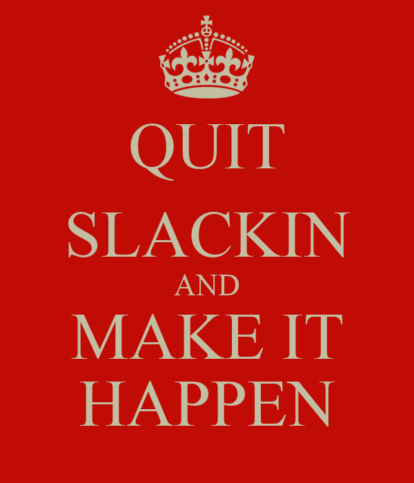 Quit Slackin And Make It Happen Poster Betty Keep Calm