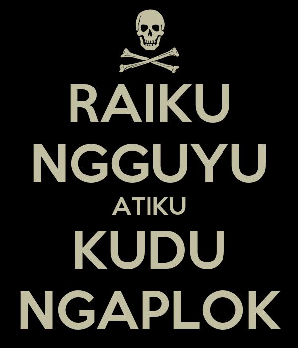 http://sd.keepcalm-o-matic.co.uk/i/raiku-ngguyu-atiku-kudu-ngaplok.png