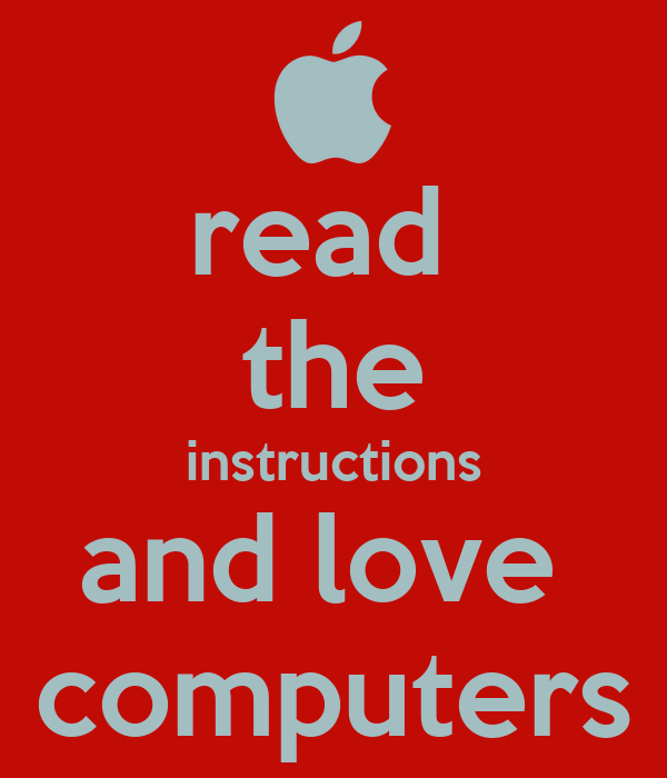 Read The Instructions And Love Computers Keep Calm And