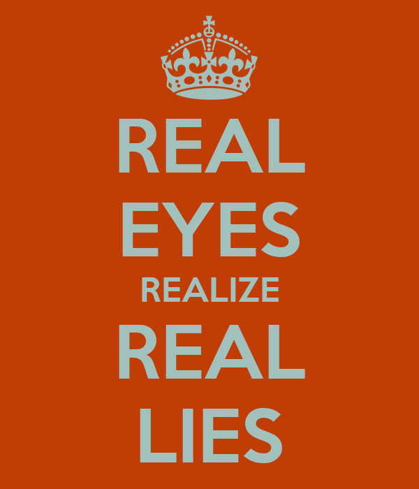 real eyes realize real lies Find and follow posts tagged real eyes realize real lies on tumblr.