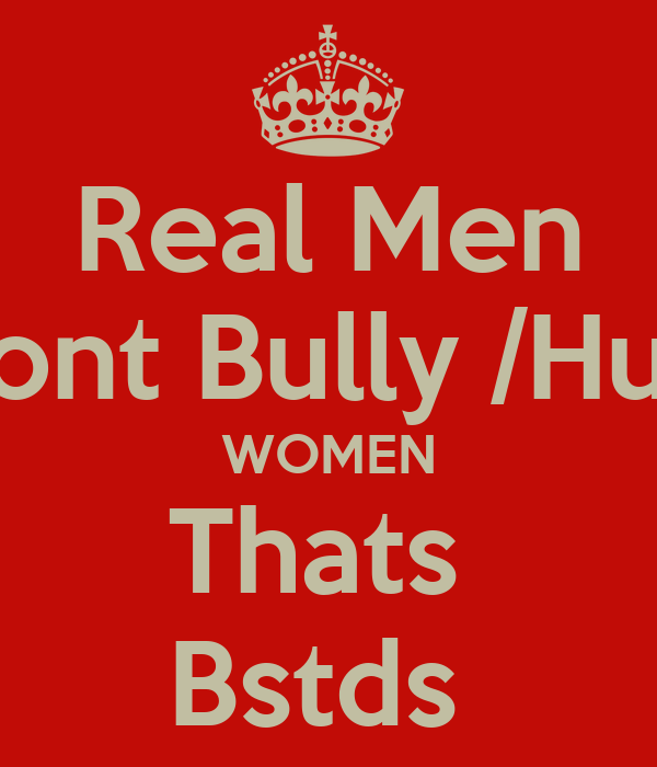 Sad quotes about bullying - Real Men Dont Bully Hurt Women Thats Bstds Poster Caz