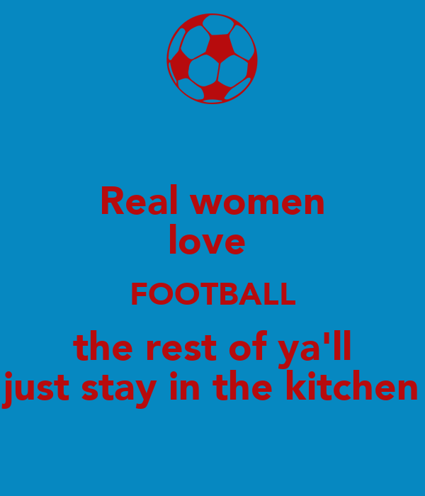 Women Quotes In The Kitchen: Real Women Love Football Quotes. QuotesGram