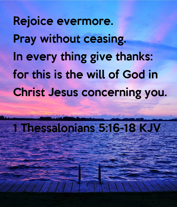 Rejoice evermore. Pray without ceasing. In every thing ...