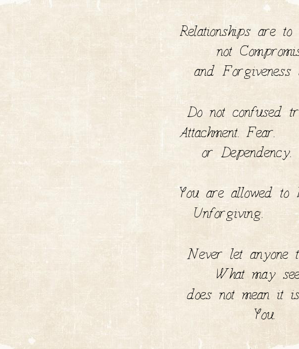 Relationships Are To Be Earned Not Compromised For And Forgiveness Does Not  Always Lead To A