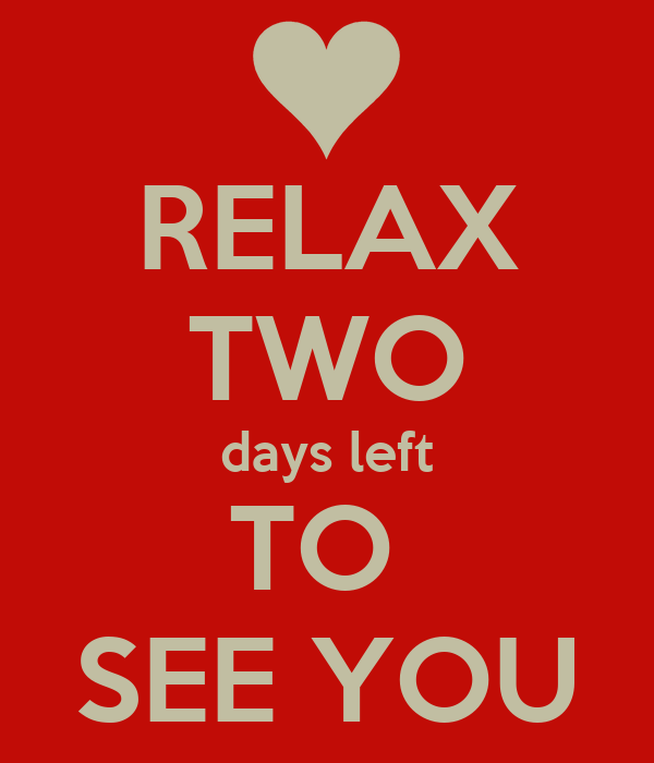 RELAX TWO days left TO SEE YOU Poster | tubatushka | Keep Calm-o-Matic