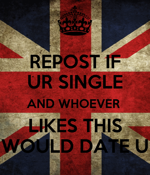Repost if your single whoever likes would date you