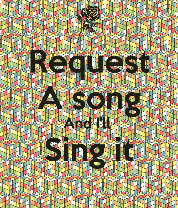 Request A song And I'll Sing it Poster   Someone   Keep Calm