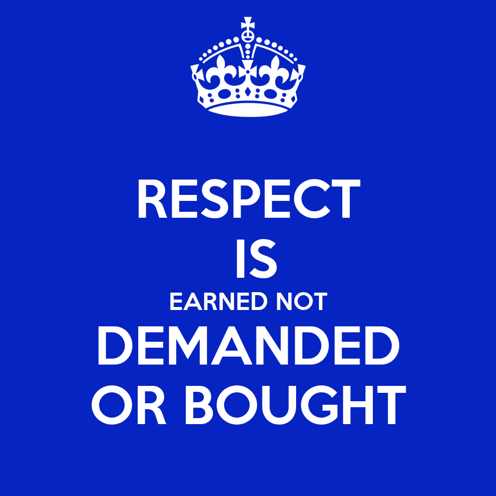 respect is earned Discover and share respect is earned not given quotes explore our collection of motivational and famous quotes by authors you know and love.