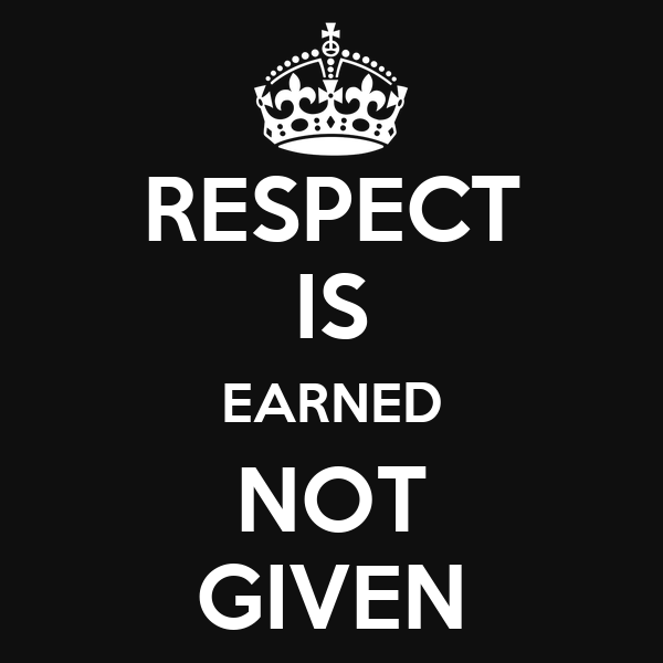 respect-is-earned-not-given-3.png