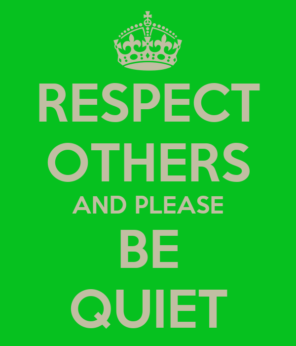 respect others and please be quiet poster lou keep calm o matic