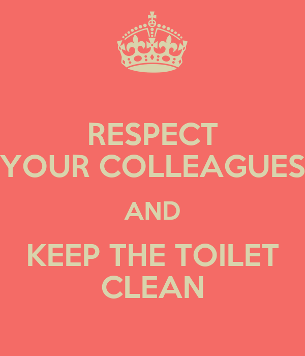 Respect your colleagues and keep the toilet clean poster for How to keep a toilet clean