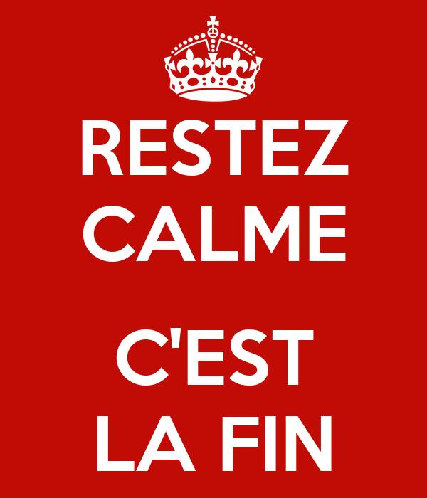 RESTEZ CALME C'EST LA FIN Poster | christaaf | Keep Calm-o