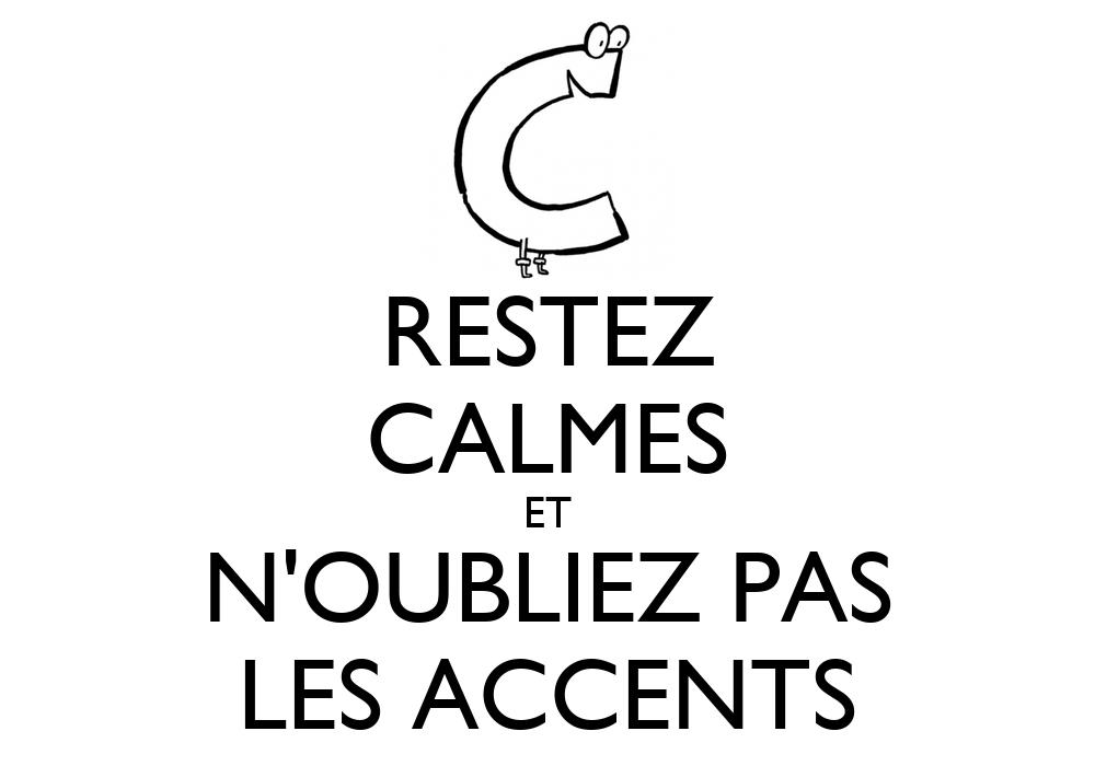 RESTEZ CALMES ET N'OUBLIEZ PAS LES ACCENTS - KEEP CALM AND CARRY ...