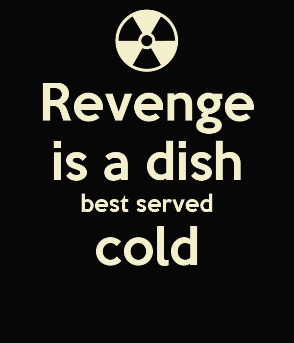 revenge is a dish best served black