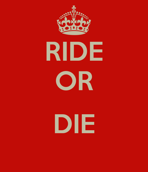 RIDE OR DIE - KEEP CALM AND CARRY ON Image Generator
