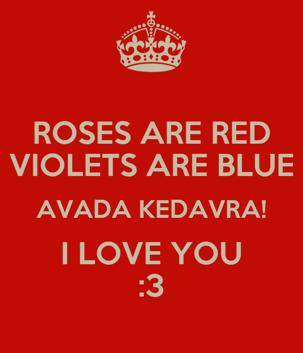 ROSES ARE RED VIOLETS ARE BLUE AVADA KEDAVRA! I LOVE YOU :3 - KEEP CALM AND CARRY ON Image Generator
