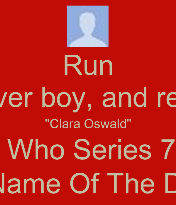 Run Run You Clever Boy And Remember Me Clara Oswald Doctor Who