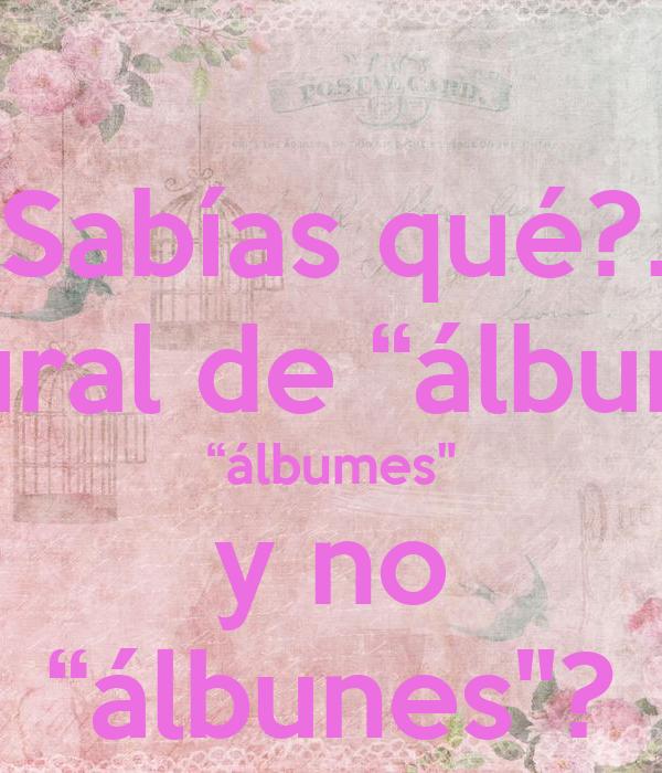 sabías qué el plural de álbum es álbumes y no álbunes