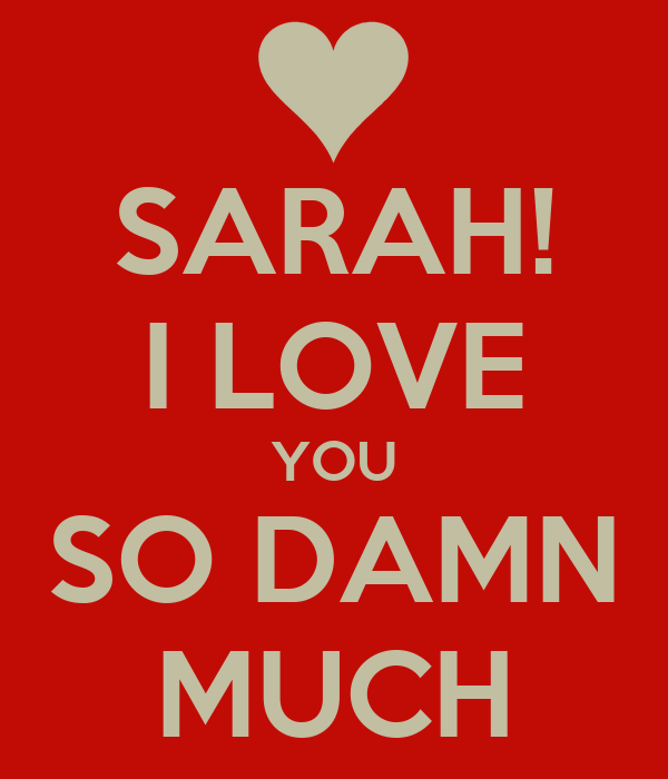 SARAH! I LOVE YOU SO DAMN MUCH Poster
