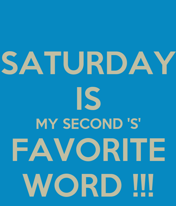 my favourite saturday My favourite saturday was the 1st of august the best day of the year it s always been my favourite day i count down my calendar for this day every year.