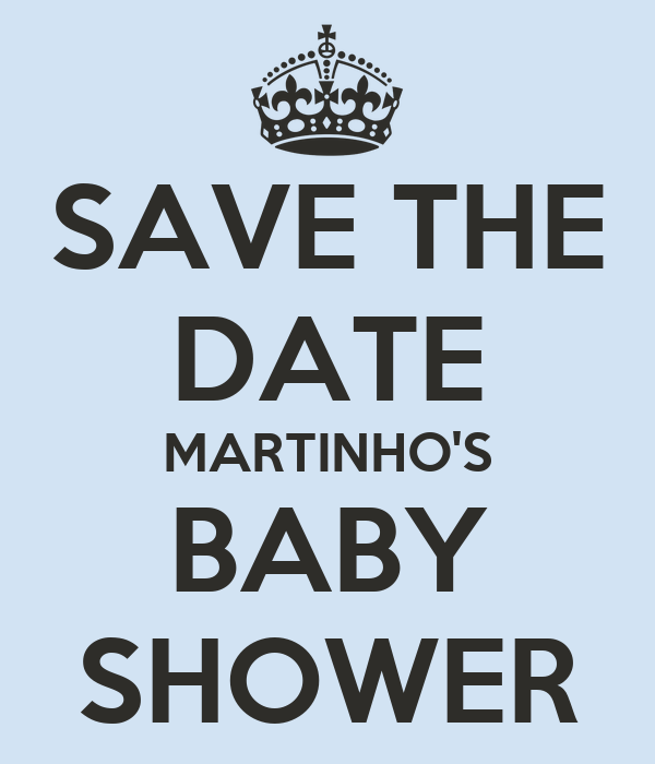 save the date martinho 39 s baby shower keep calm and carry on image