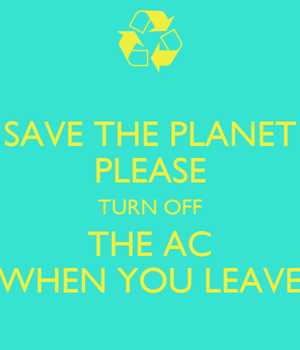 Save The Planet Please Turn Off The Ac When You Leave