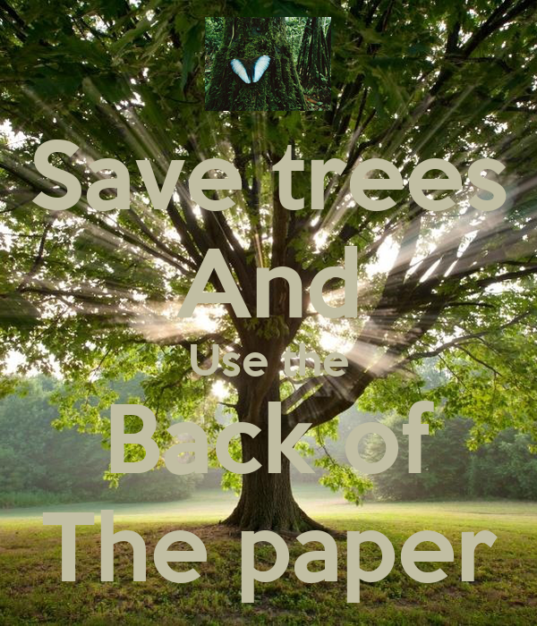 Save trees and use the back of the paper poster morganapruitt keep calm o matic - Tell tree dying order save ...