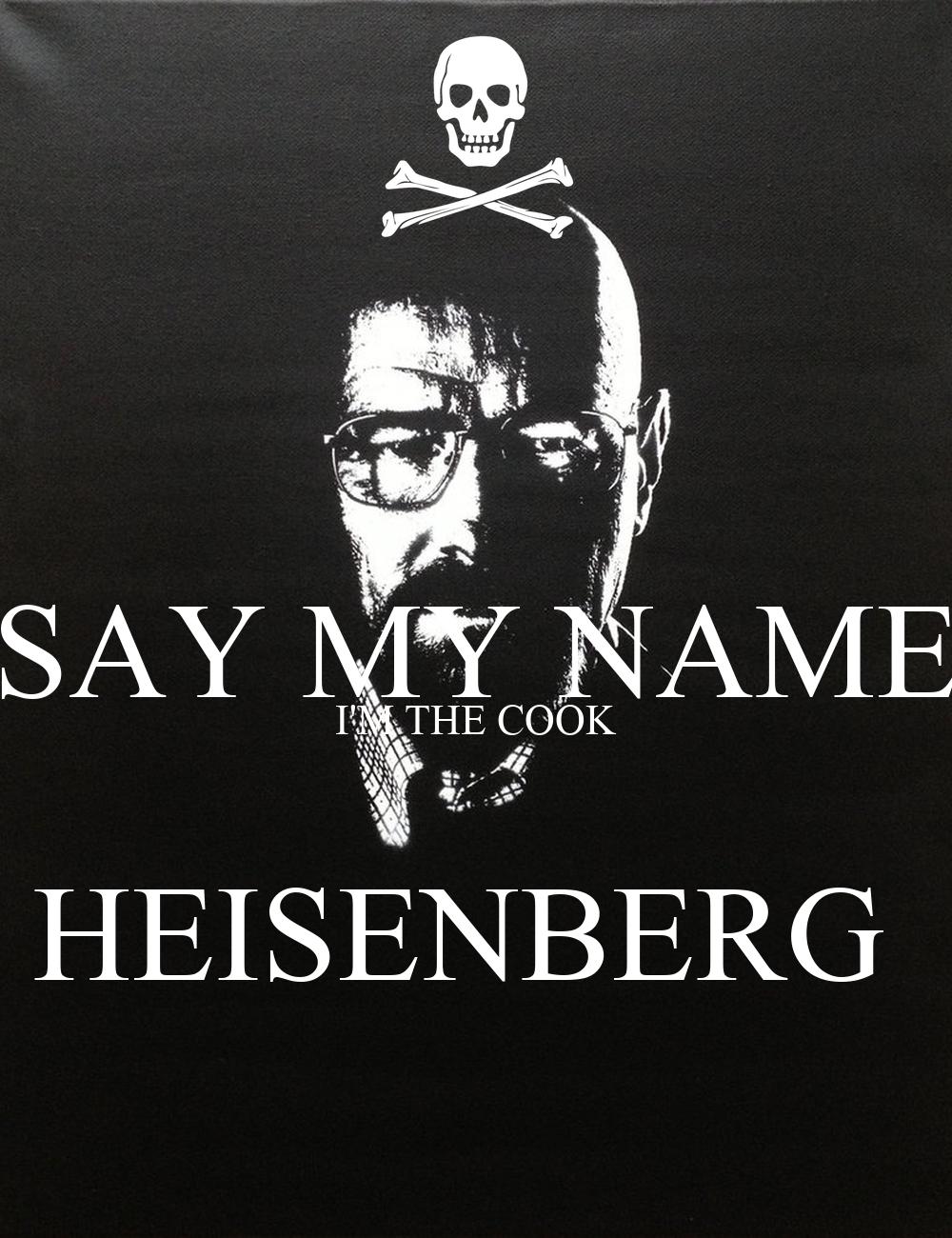 say my name i 39 m the cook heisenberg poster larrywu keep calm o matic. Black Bedroom Furniture Sets. Home Design Ideas