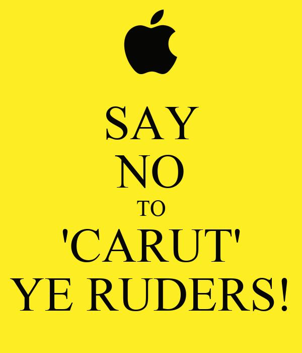 SAY NO TO 'CARUT' YE R...