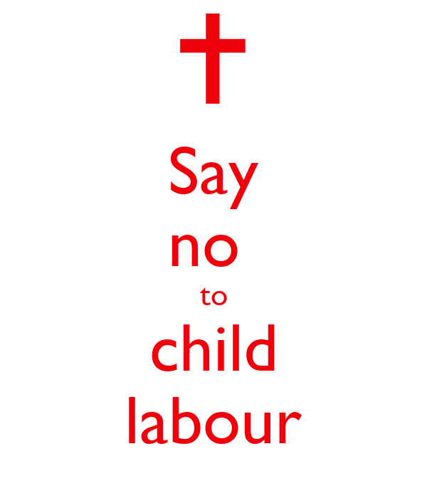 say no to child labour I'm saying that on behalf of the campaign stop child labour: school is the best place to work, a bit too long for a title for a campaign but, ok, let&#039s call i.