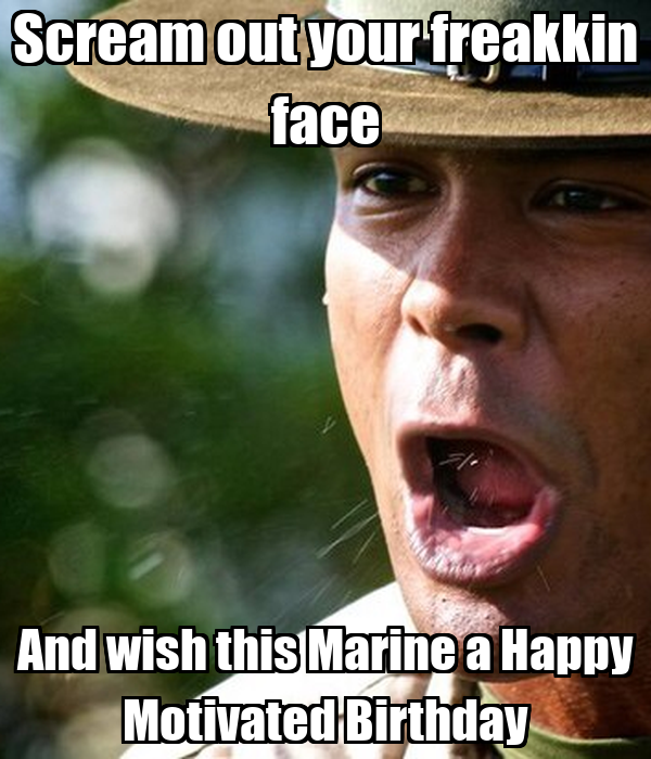Scream Out Your Freakkin Face And Wish This Marine A Happy
