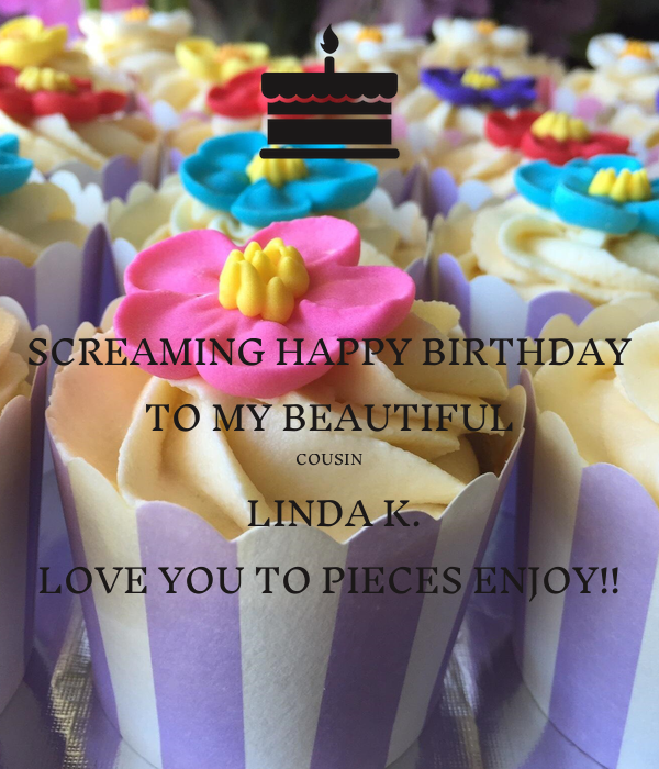 Happy 24th Birthday You Are A Beautiful Loving: SCREAMING HAPPY BIRTHDAY TO MY BEAUTIFUL COUSIN LINDA K