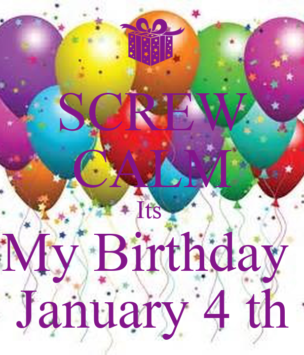SCREW CALM Its My Birthday January 4 Th Poster