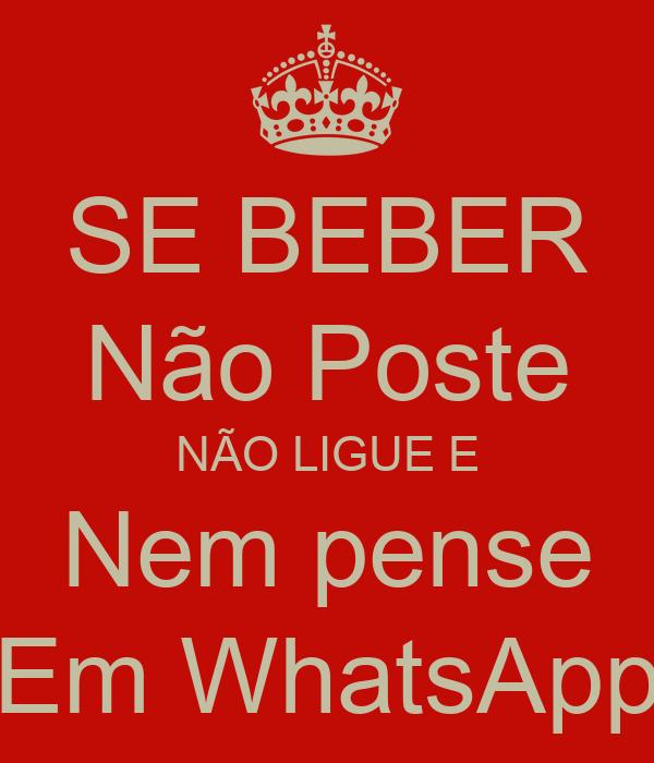 SE BEBER Não Poste NÃO LIGUE E Nem pense Em WhatsApp