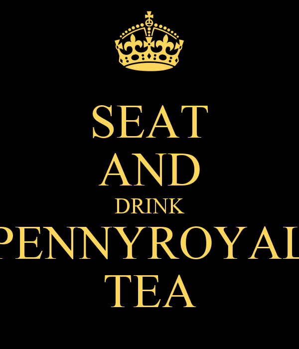 Seat And Drink Pennyroyal Tea