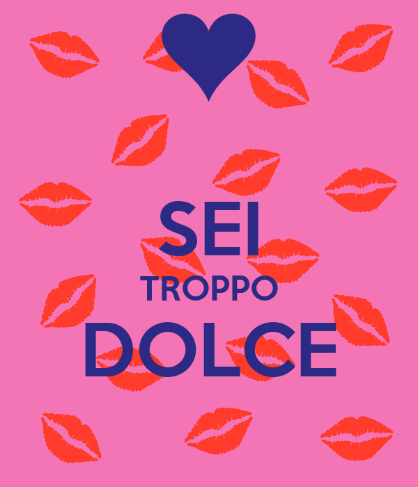 new arrivals 46f02 e0471 SEI TROPPO DOLCE Poster | hh | Keep Calm-o-Matic