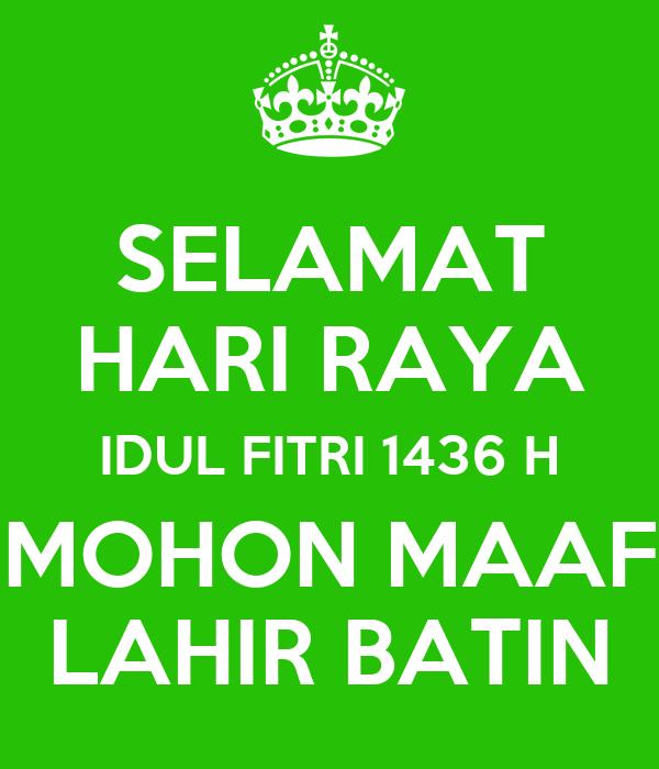 Selamat Hari Raya Idul Fitri: SELAMAT HARI RAYA IDUL FITRI 1436 H MOHON MAAF LAHIR BATIN