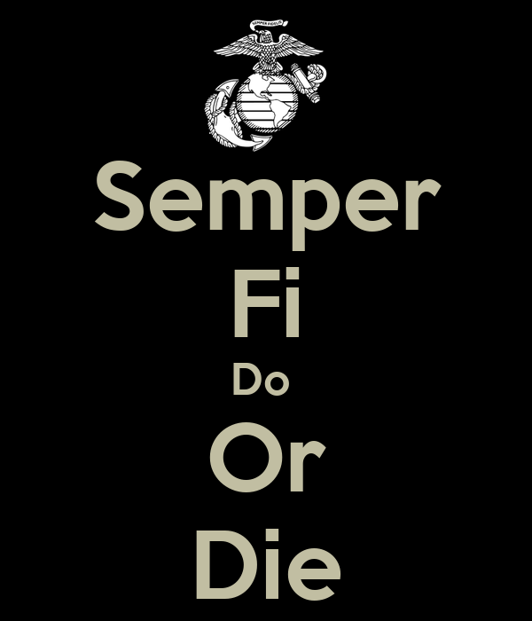 semper fi do or die Usmc_4_life male 37 united states member since march 2013 about me: marine 4 life semper fi do or die if this profile contains offensive material, please report.