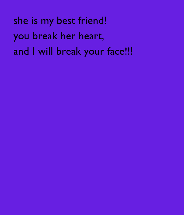 pin shes my best friend you break her heart i will quotes on pinterest