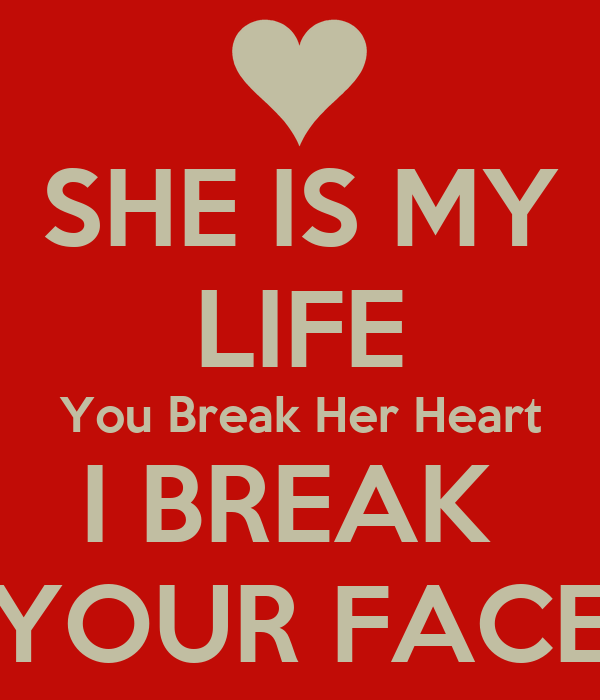 She Is My Life You Break Her Heart I Break Your Face Poster