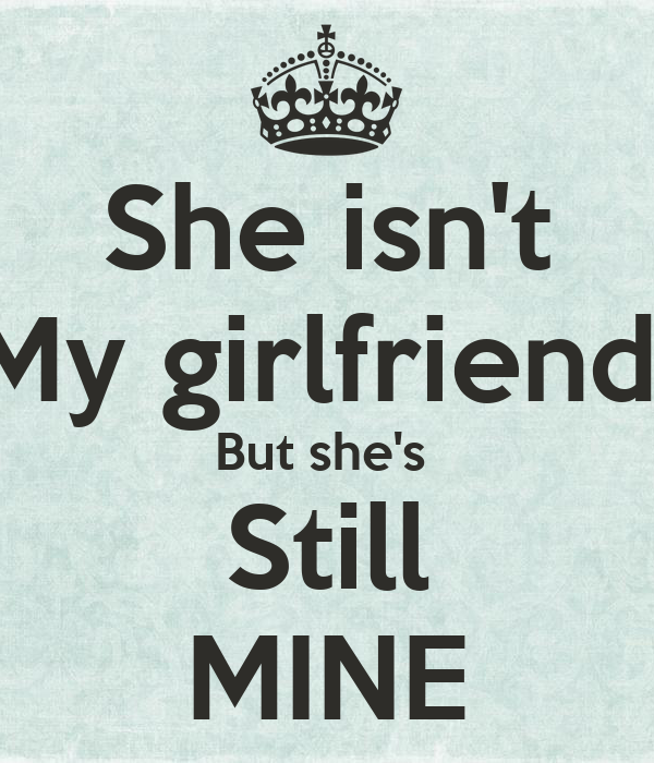 What does we re not dating but you re still mine really mean